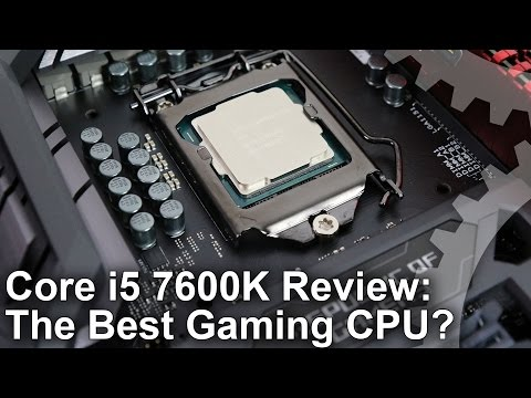 Core i5 7600K Review: The Best Gaming CPU?