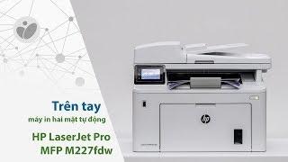 Trên tay máy in hai mặt tự động HP LaserJet Pro MFP M227fdw