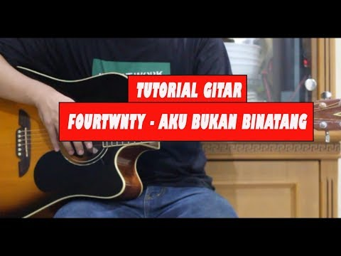 Tutorial Chord Gitar Fourtwnty - Aku Bukan Binatang