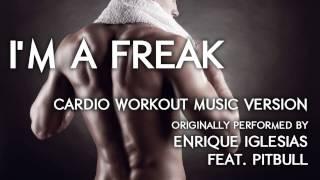 I'm A Freak (Cardio Workout Music Remix) [Cover Tribute to Enrique Iglesias feat. Pitbull] - 138 BPM
