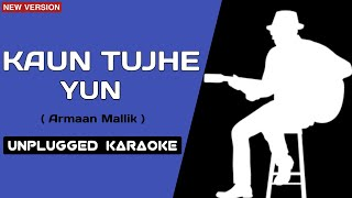 Kaun Tujhe Yun Unplugged Karaoke