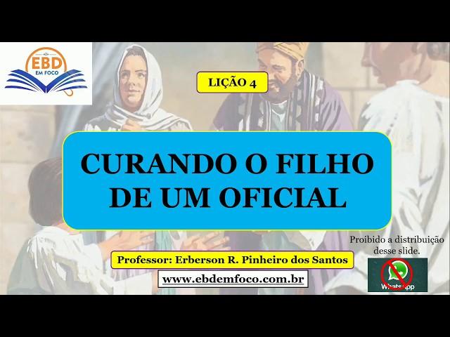 LIÇÃO 4 - CURANDO O FILHO DE UM OFICIAL