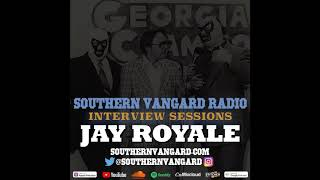 Jay Royale - Southern Vangard Radio Interview Sessions