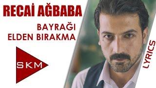Recai Ağbaba - Bayrağı Elden Bırakma (Official Lyrics ) Resimi