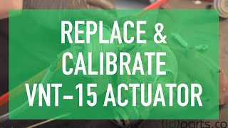 How to Replace & Calibrate Your VNT-15 Actuator