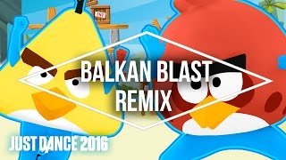 Just Dance 2016 - Balkan Blast Remix, Angry Birds - Official [US]