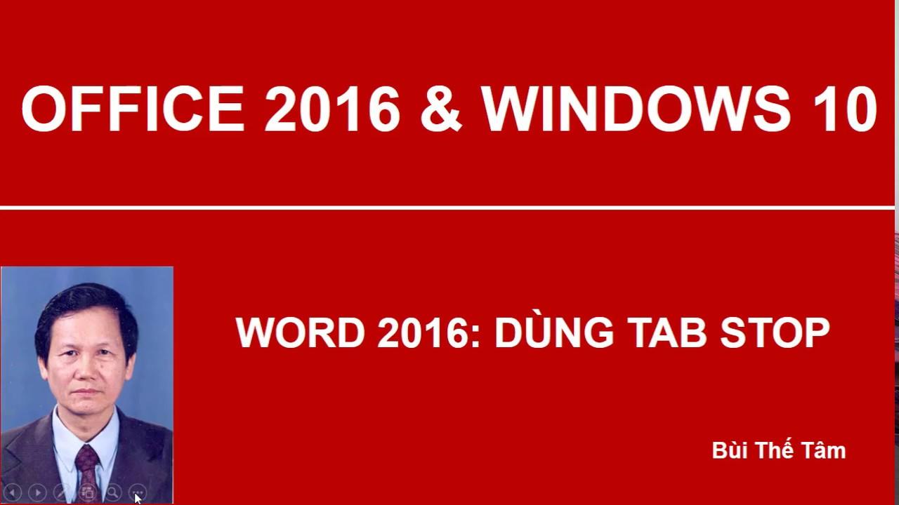 Word 2016: Tạo các cột văn bản dùng Tab Stop - Bài 11/21 - Bui The Tam