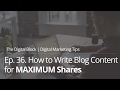How to Write Blog Content for Maximum Shares and Exposure | Ep.36