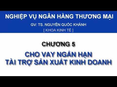 NVNHTM - Chương 5: Cho vay ngắn hạn tài trợ sản xuất kinh doanh - Phần 1/2