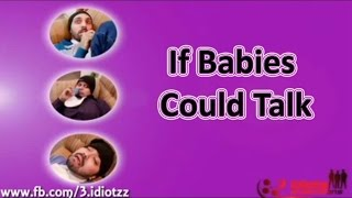 If Babies Could Talk | The Idiotz