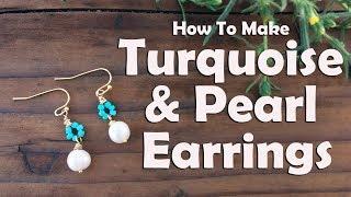 How To Make Turquoise Pearl Earrings Jewelry Tutorial