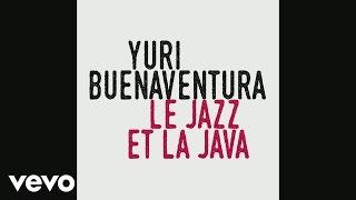 Yuri Buenaventura - Le jazz et la java (audio)
