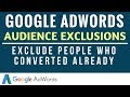 Google AdWords Audience Exclusions - How to Exclude People Who Have Converted on Your Website