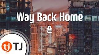 [TJ노래방 / 여자키] Way Back Home - 숀 / TJ Karaoke