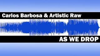 Carlos Barbosa & Artistic Raw - As We Drop (Original Mix)