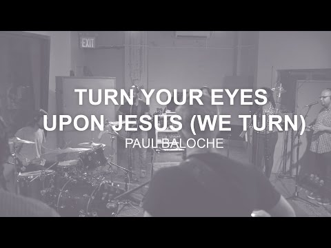 Turn Your Eyes Upon Jesus (We Turn) Lyrics & Chords | Paul Baloche ...