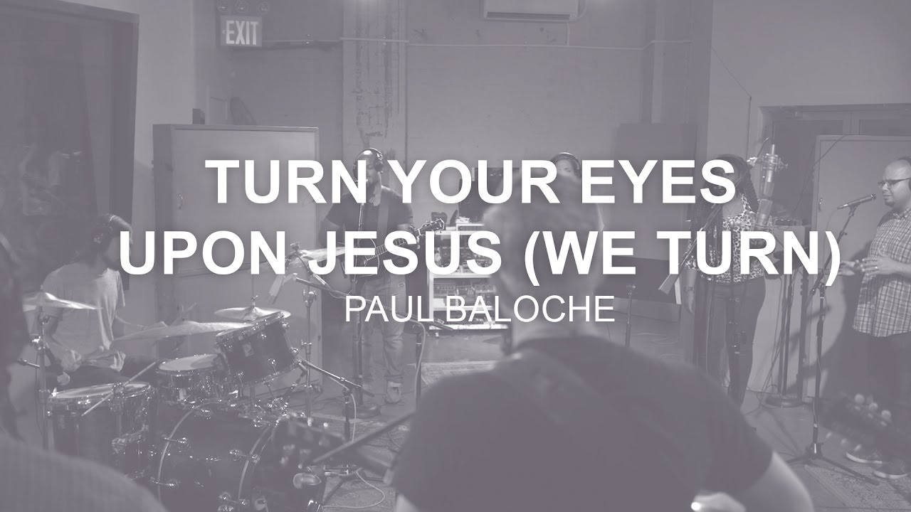 paul-baloche-turn-your-eyes-upon-jesus-we-turn-music-video-integritymusic
