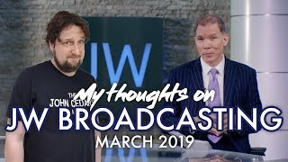 My thoughts on JW Broadcasting - March 2019 (with David Schafer)