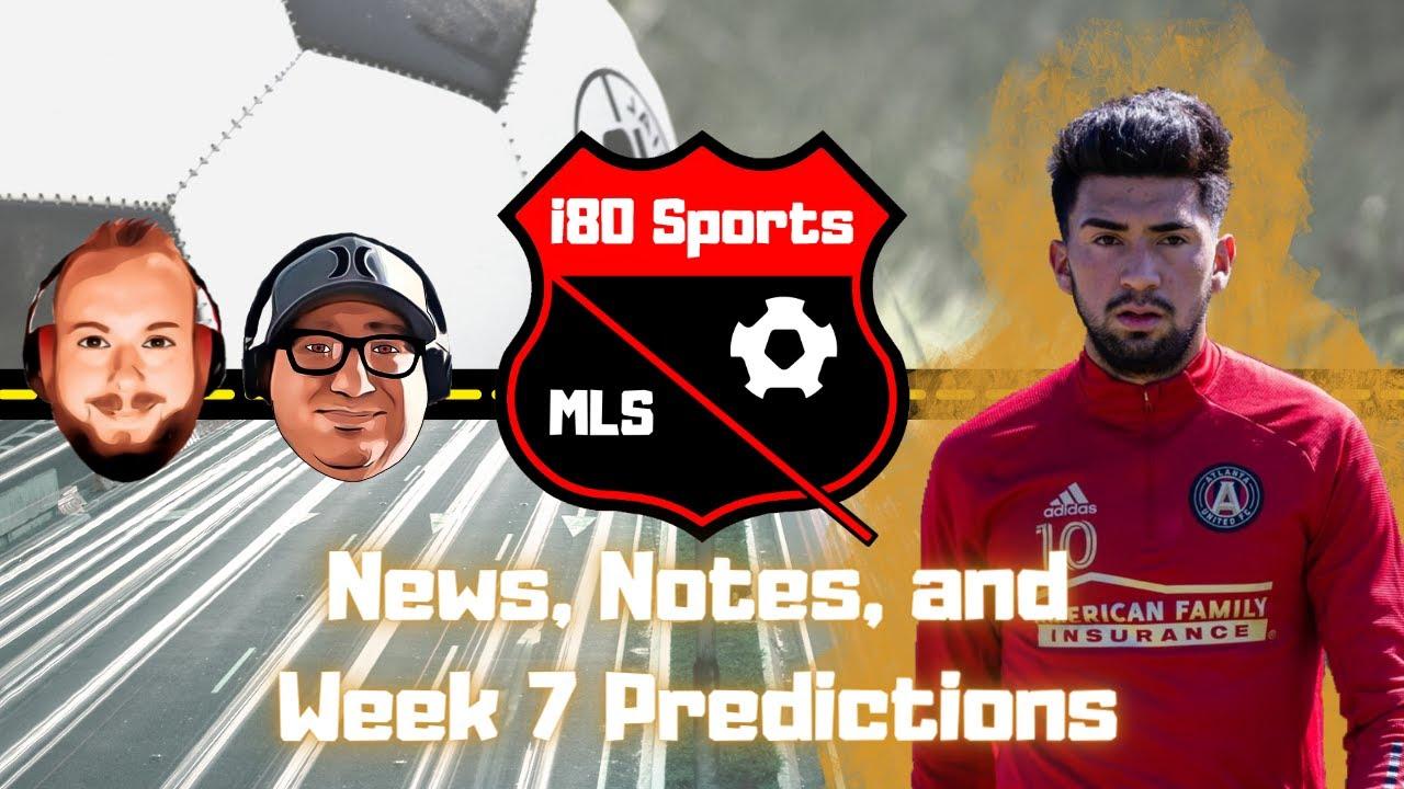 MLS- Week 7 News, Notes, and Predictions