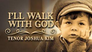 I'll Walk with God - Tenor Joshua Kim