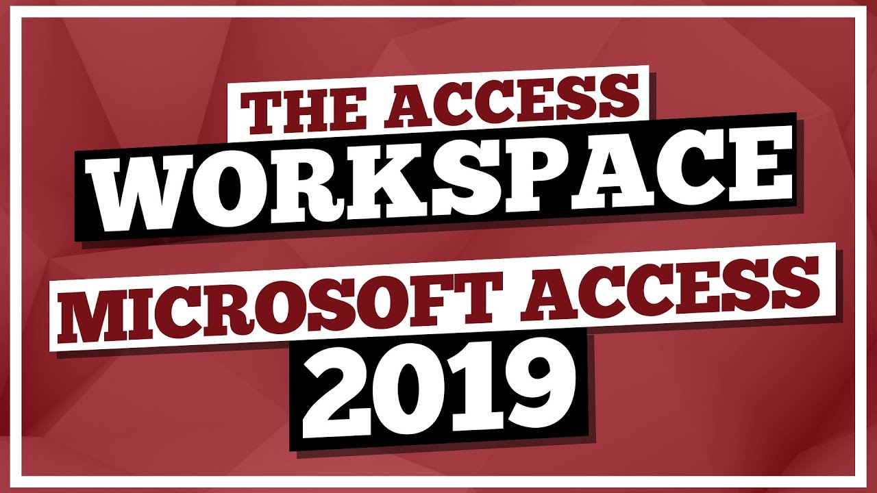 Microsoft Access Tutorial 2019: The MS Access Workspace