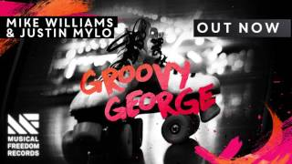 Mike Williams & Justin Mylo - Groovy George [OUT NOW]