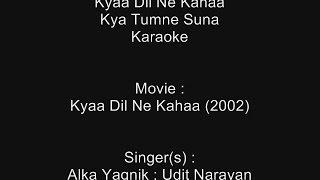 Kyaa Dil Ne Kahaa Kya Tumne Suna - Karaoke - Kyaa Dil Ne Kahaa (2002) - Alka Yagnik ; Udit Narayan