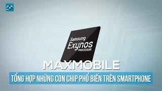 [Maxtalk] Tổng hợp các con Chip phổ biến trên Smartphone