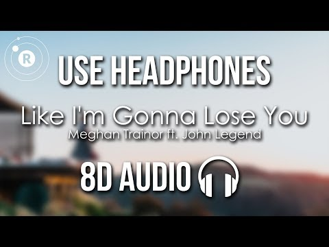Meghan Trainor ft. John Legend - Like I'm Gonna Lose You (8D AUDIO)