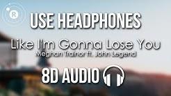 Meghan Trainor ft. John Legend - Like I'm Gonna Lose You (8D AUDIO)