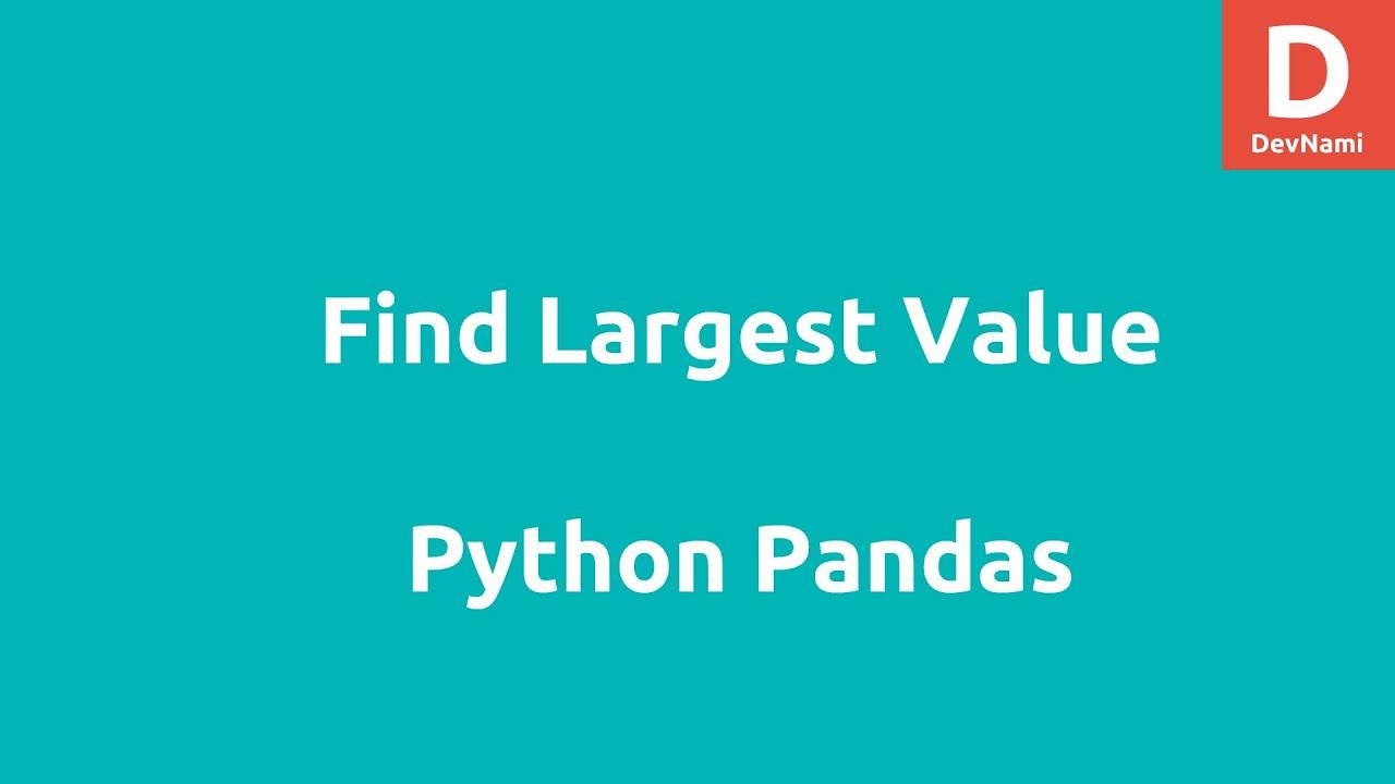 Python Pandas Find Largest Value