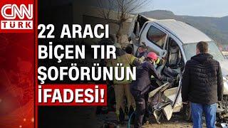 Bursa'da 4 kişinin öldüğü tır şoförünün ifadesi ortaya çıktı