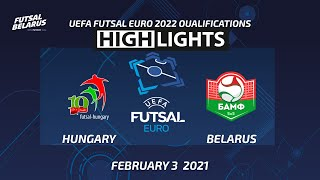 HIGHLIGHTS HUNGARY BELARUS UEFA FUTSAL EURO Qualifications 3 2 2021