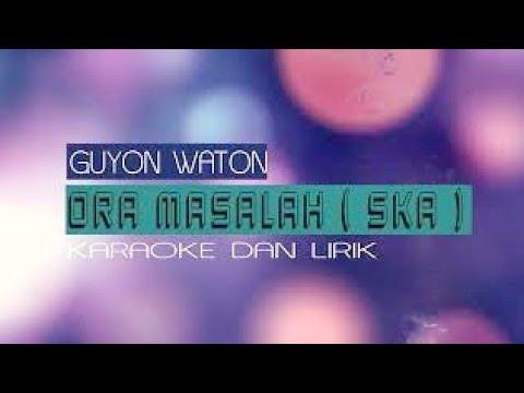 Guyon Waton - ORA MASALAH || SKA VERSION