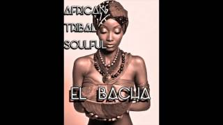 El Bacha : African   Tribal   Soul   Latin house mixtape