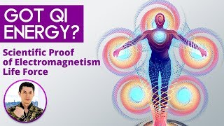 Got Qi Energy? Scientific Proof of Electromagnetism Life Force
