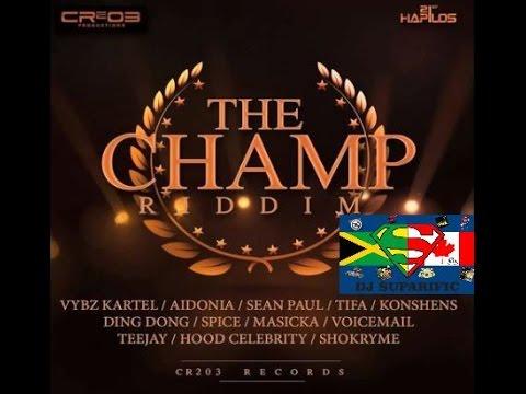THE CHAMP RIDDIM MIX FT. VYBZ KARTEL, AIDONIA, MASICKA, SEAN PAUL & MORE {DJ SUPARIFIC}