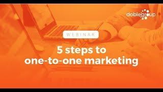 Webinar 5 Steps to one-to-one Marketing