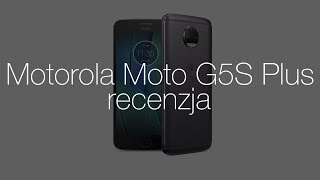 Recenzja Motorola Moto G5S Plus. Średniak bliski ideału