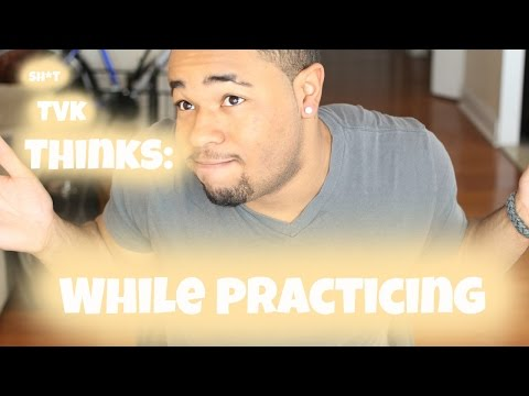 Sh*t TVK Thinks | While Practicing