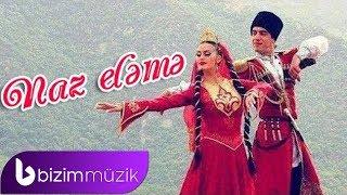 Naz Eleme Reqsi | Naz Eləmə Rəqsi | Azerbaijan Folk Music
