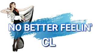 No Better Feelin' - CL [Lyrics] MP3