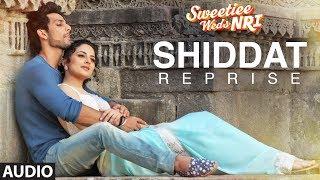 Shiddat Reprise Full Audio Song | Sweetiee Weds NRI | Himansh Kohli, Zoya Afroz | Mohd. Irfan