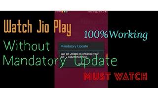 WATCH JIO PLAY WITHOUT MANDATORY UPDATE!!MUST WATCH!!NEW TRICK 100% WORKING