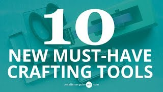 10 New Must-Have Crafting Tools
