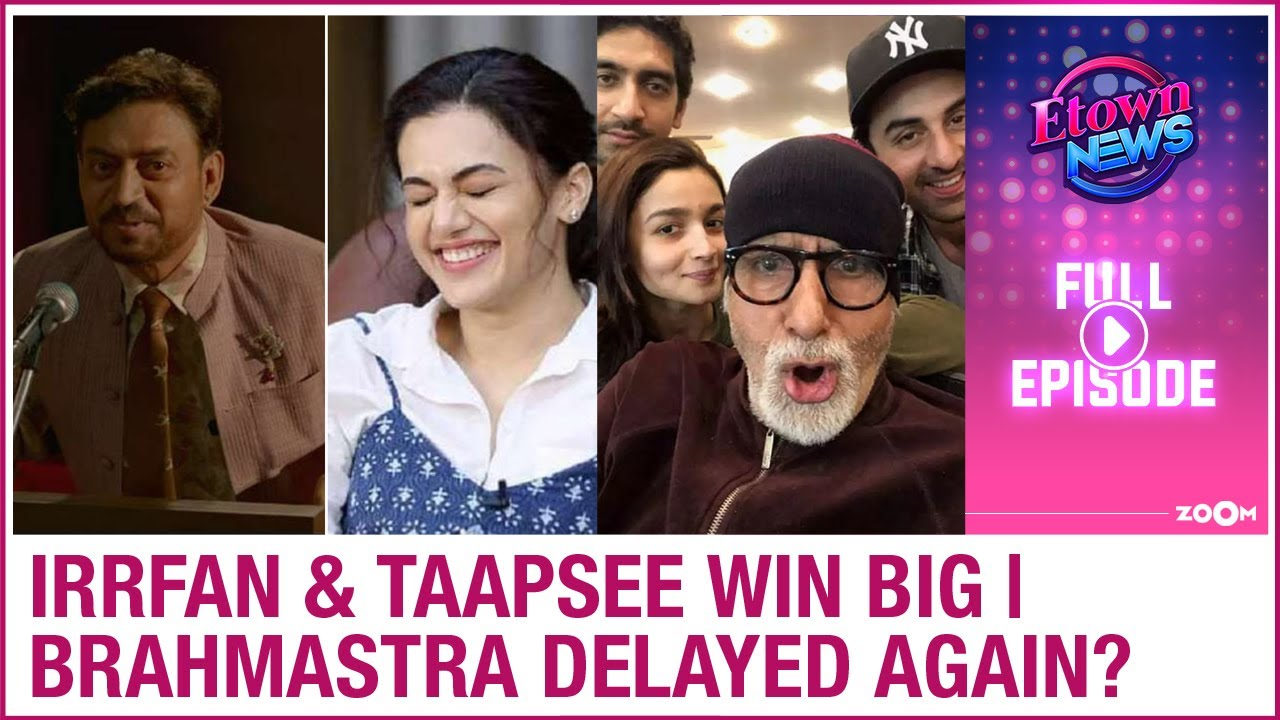 Taapsee & Irrfan win big at Filmfare awards | Brahmastra to release next year? | E-Town News