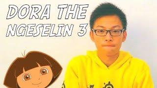 Dora The Ngeselin 3