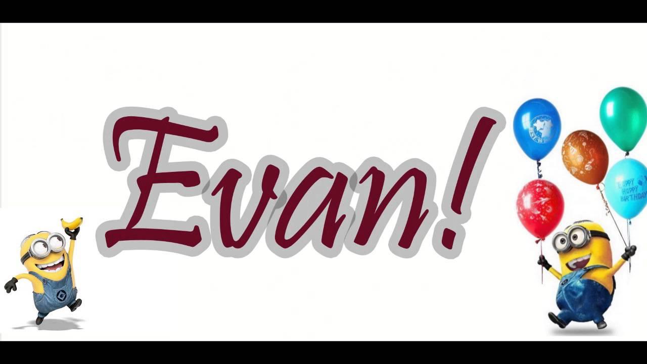 happy birthday evan Happy Birthday EVAN From Minions!   YouTube happy birthday evan