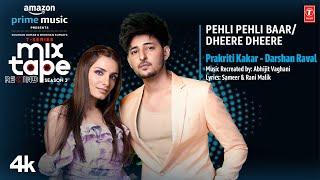 Pehli Pehli Baar/Dheere Dheere★Ep3|Prakriti,Darshan|T-Series Mixtape S3|Abhijit V lAhmed K|Bhushan K
