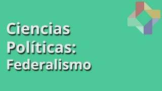 ¿Qué es el Federalismo? - Ciencias Políticas - Educatina